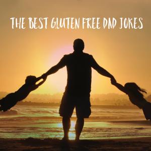 gluten free, gluten free dad jokes